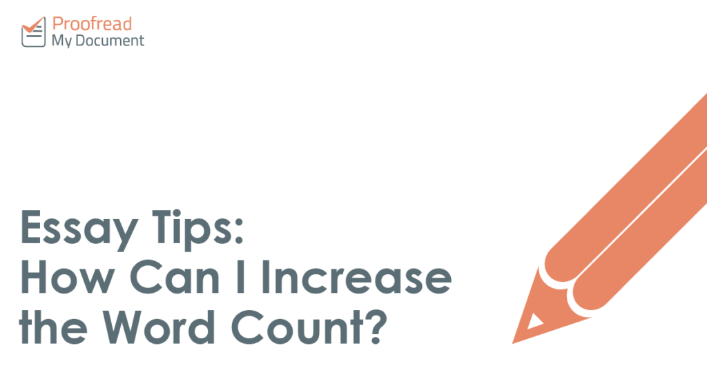 Essay Tips: How Can I Increase the Word Count? Proofread My Document