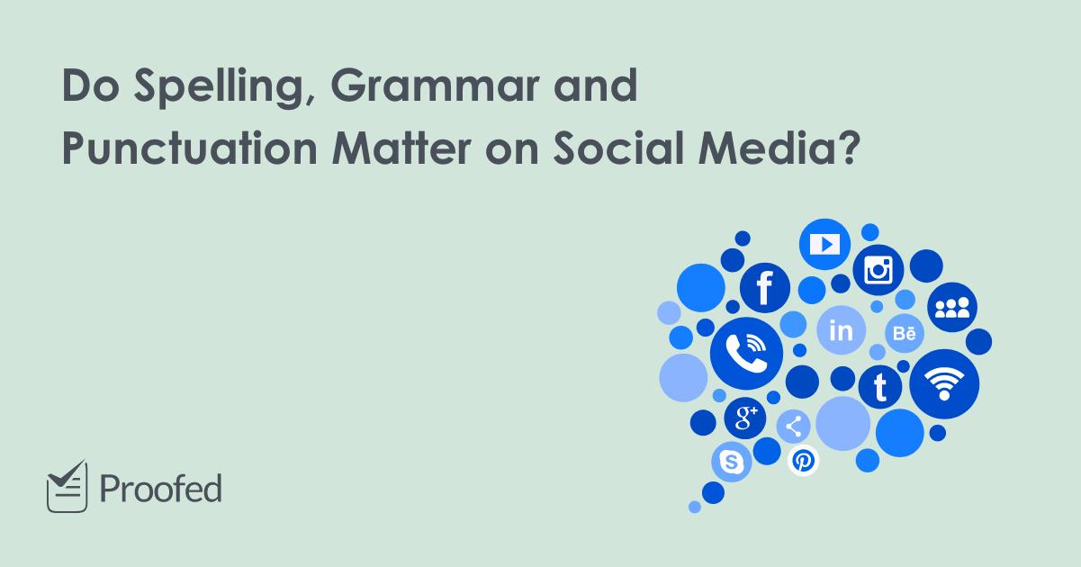 Do Spelling, Grammar and Punctuation Matter on Social Media?