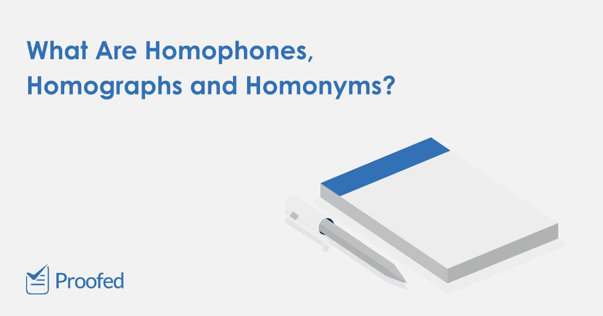 Writing Tips Homophones, Homographs, and Homonyms