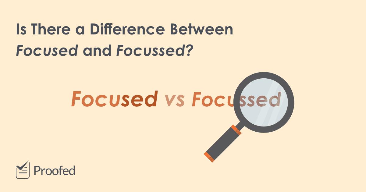 Spelling Tips Focused or Focussed